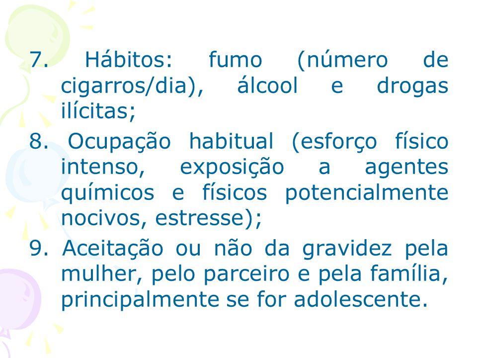 7. Hábitos: fumo (número de cigarros/dia), álcool e drogas ilícitas; 8. Ocupação habitual (esforço físico intenso, exposição a agentes químicos e físi