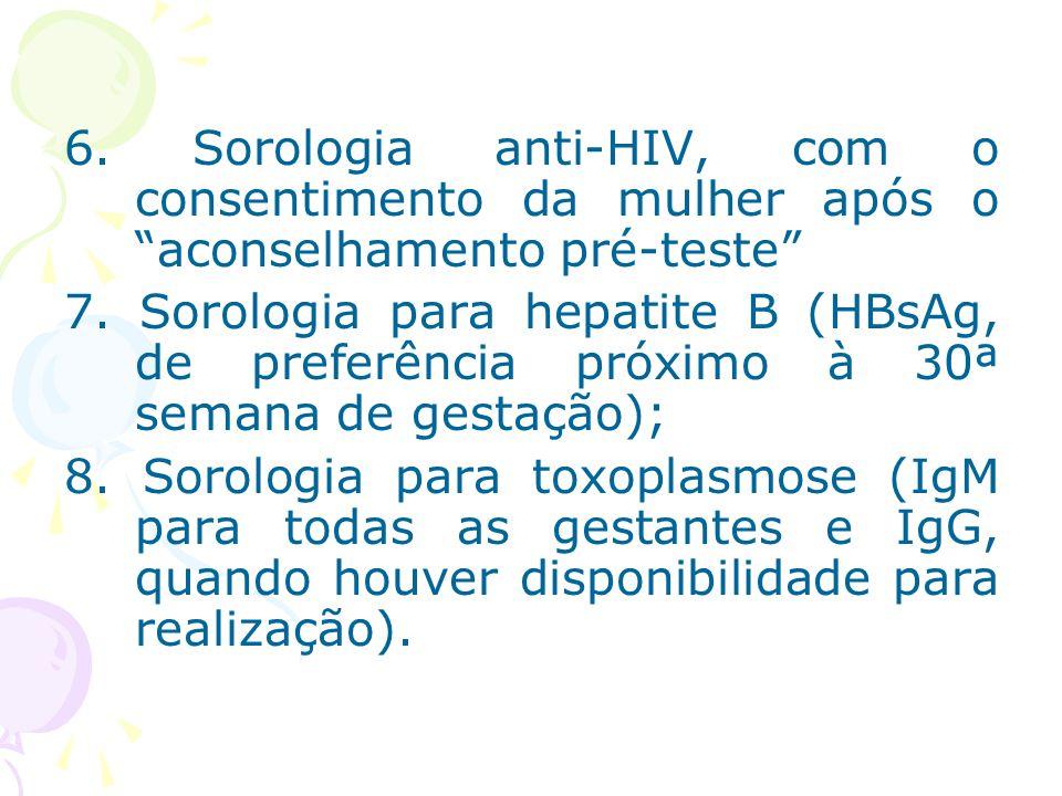 """6. Sorologia anti-HIV, com o consentimento da mulher após o """"aconselhamento pré-teste"""" 7. Sorologia para hepatite B (HBsAg, de preferência próximo à 3"""