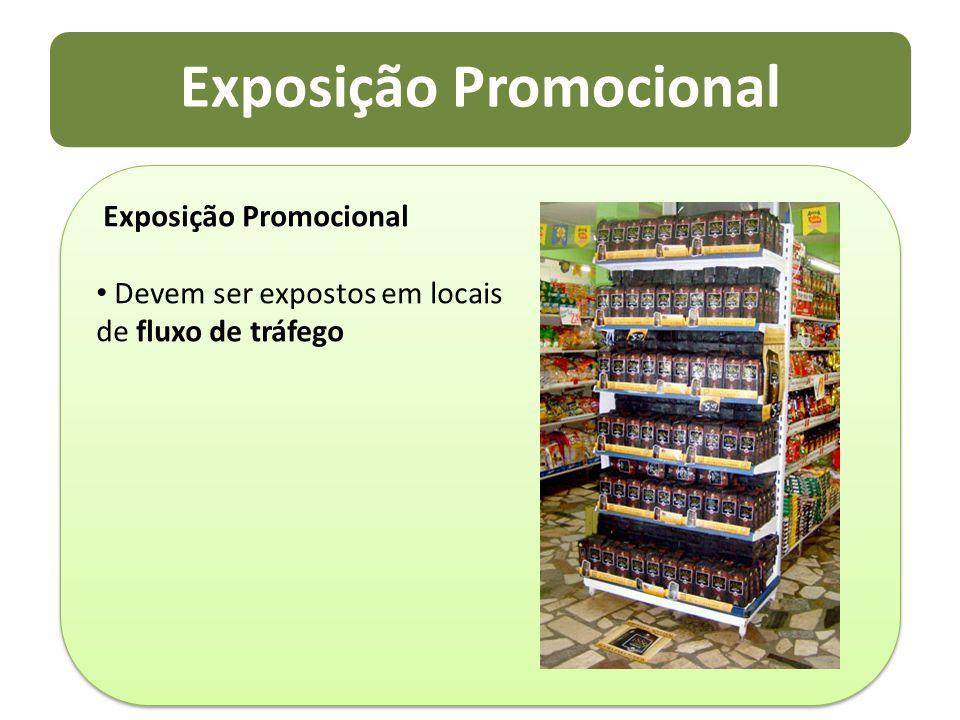 Exposição Promocional Devem ser expostos em locais de fluxo de tráfego Exposição Promocional Devem ser expostos em locais de fluxo de tráfego