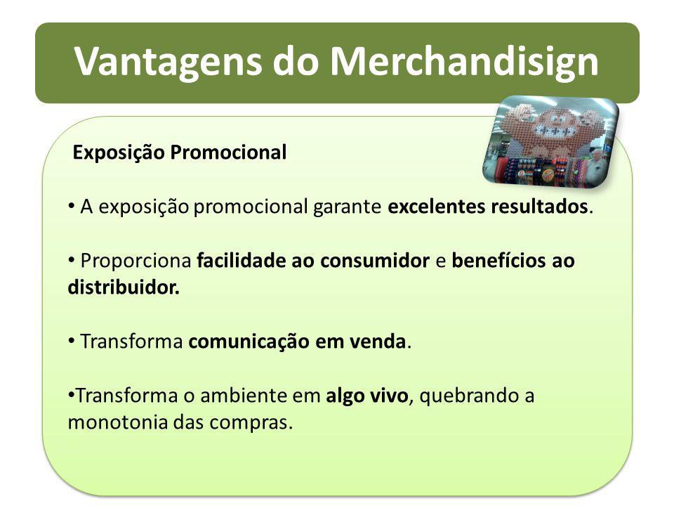 Vantagens do Merchandisign Exposição Promocional A exposição promocional garante excelentes resultados. Proporciona facilidade ao consumidor e benefíc