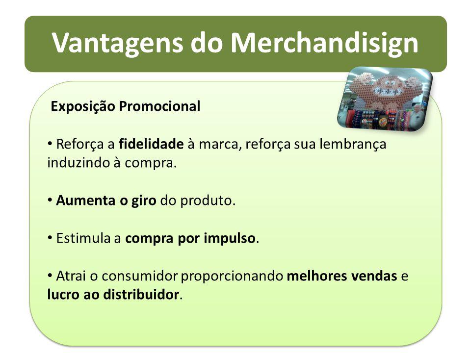 Vantagens do Merchandisign Exposição Promocional Reforça a fidelidade à marca, reforça sua lembrança induzindo à compra. Aumenta o giro do produto. Es