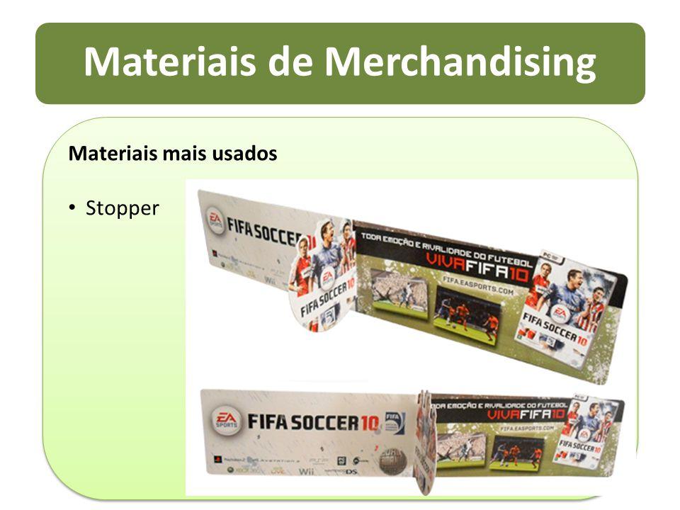 Materiais de Merchandising Materiais mais usados Stopper Materiais mais usados Stopper