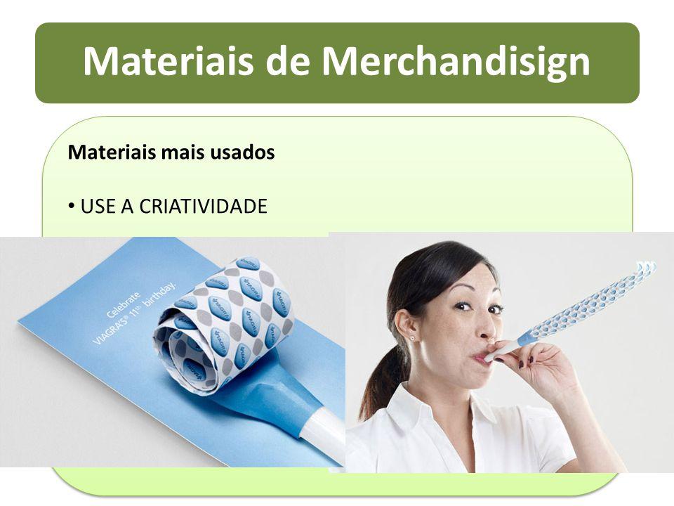 Materiais de Merchandisign Materiais mais usados USE A CRIATIVIDADE Materiais mais usados USE A CRIATIVIDADE