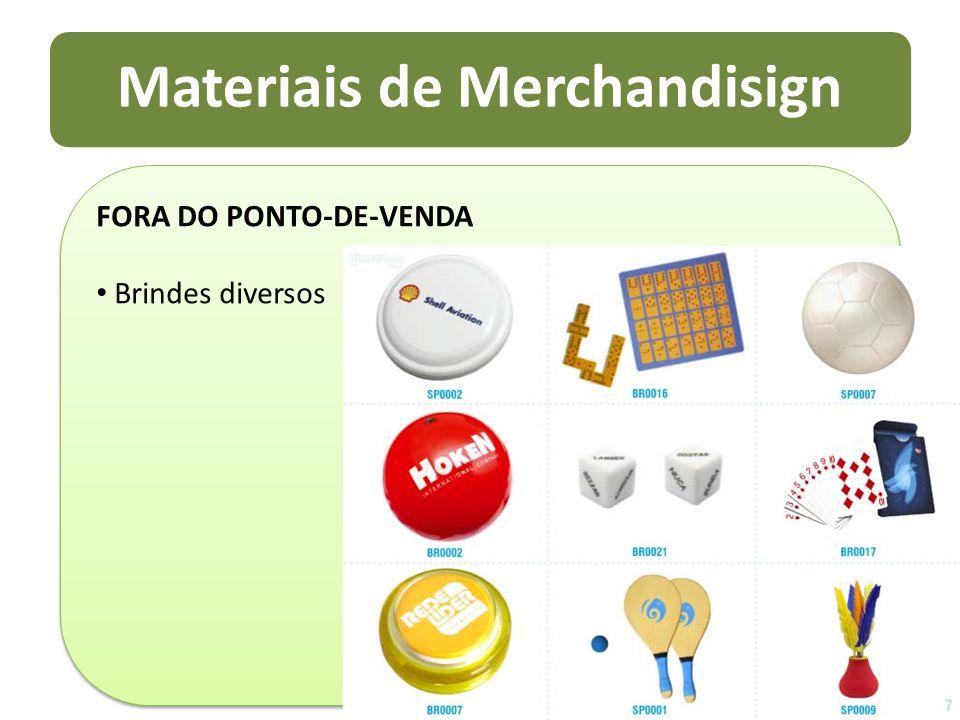 Materiais de Merchandisign FORA DO PONTO-DE-VENDA Brindes diversos FORA DO PONTO-DE-VENDA Brindes diversos