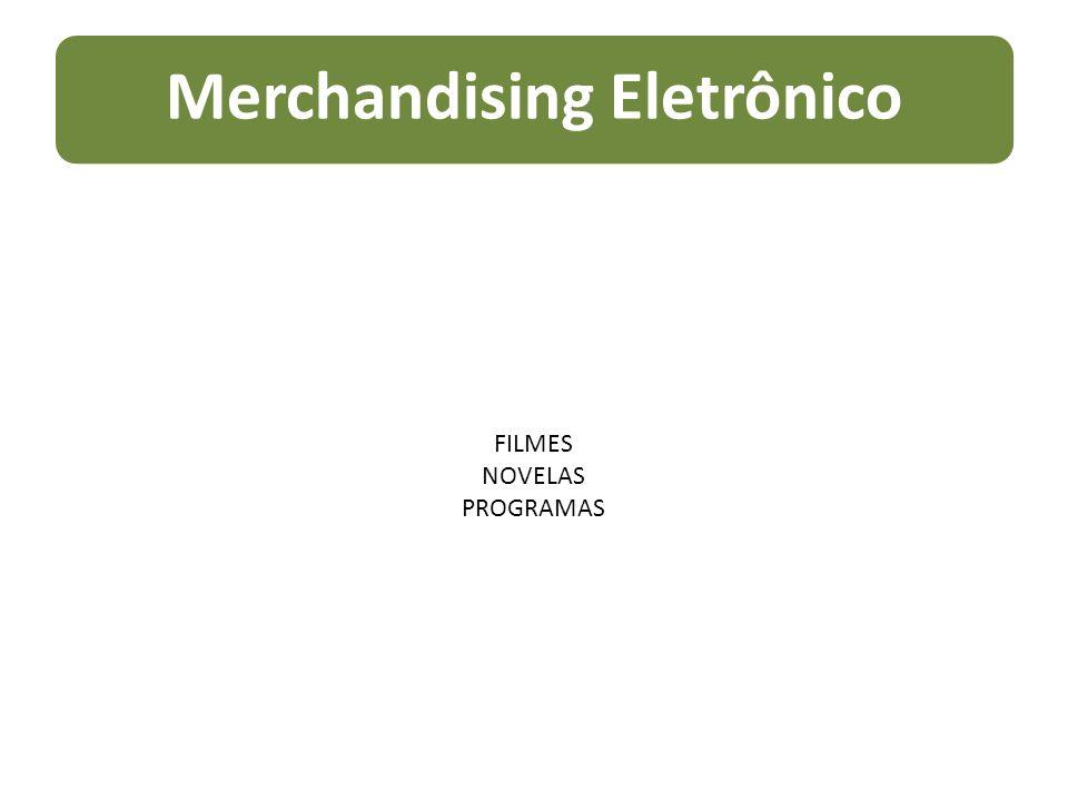 Merchandising Eletrônico FILMES NOVELAS PROGRAMAS