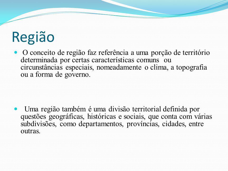 Região O conceito de região faz referência a uma porção de território determinada por certas características comuns ou circunstâncias especiais, nomea