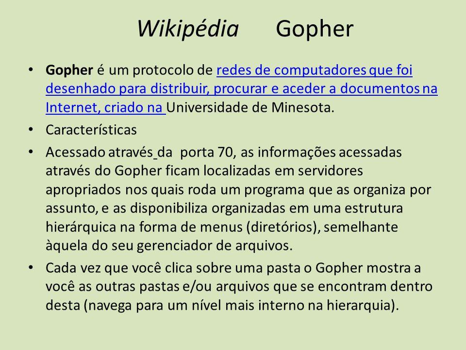 WikipédiaGopher Gopher é um protocolo de redes de computadores que foi desenhado para distribuir, procurar e aceder a documentos na Internet, criado n