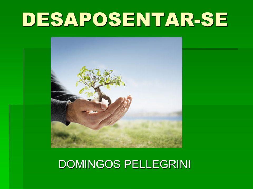 DESAPOSENTAR-SE DOMINGOS PELLEGRINI