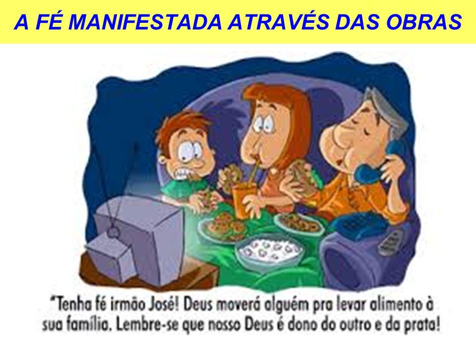 A FÉ MANIFESTADA ATRAVÉS DAS OBRAS