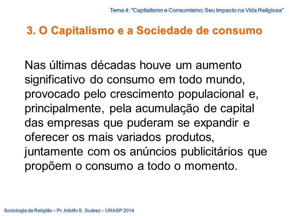 3. O Capitalismo e a Sociedade de consumo Nas últimas décadas houve um aumento significativo do consumo em todo mundo, provocado pelo crescimento po