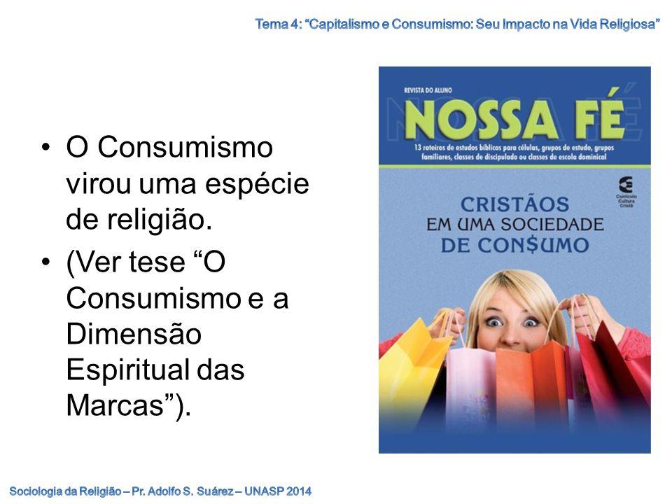"""O Consumismo virou uma espécie de religião. (Ver tese """"O Consumismo e a Dimensão Espiritual das Marcas"""")."""