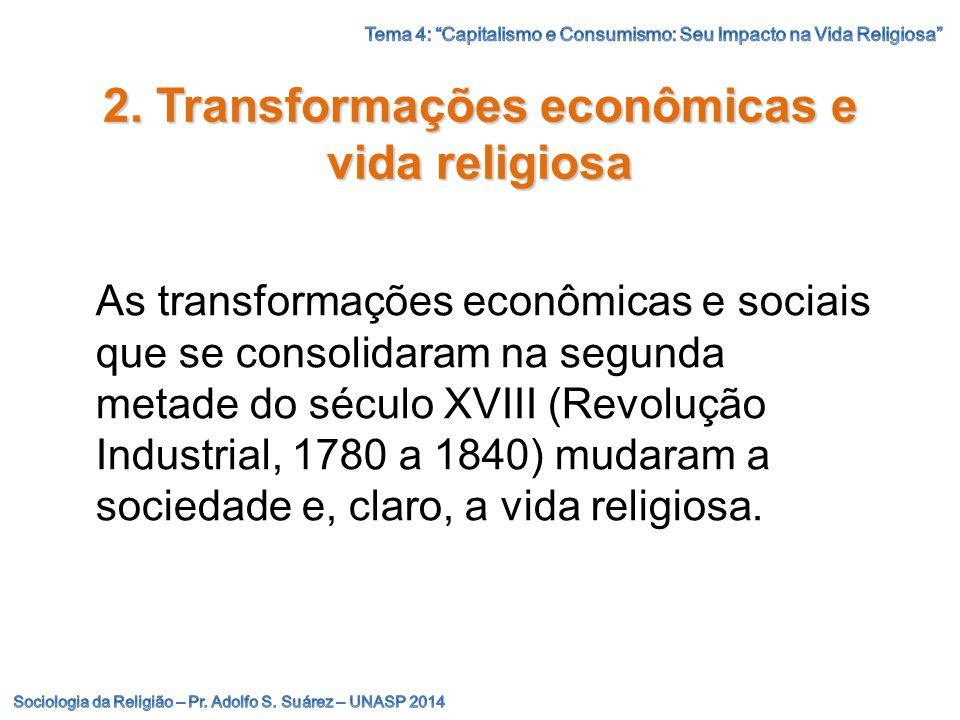 2. Transformações econômicas e vida religiosa As transformações econômicas e sociais que se consolidaram na segunda metade do século XVIII (Revolução