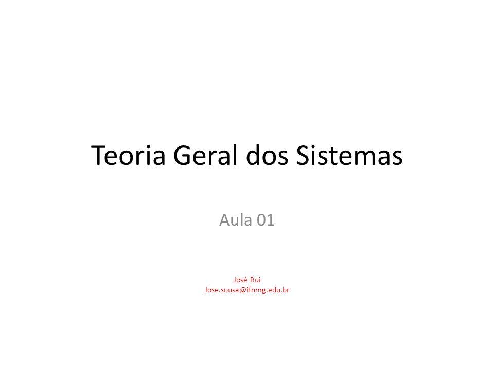 Teoria Geral dos Sistemas Aula 01 José Rui Jose.sousa@ifnmg.edu.br
