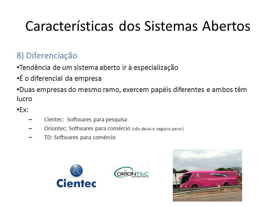 Características dos Sistemas Abertos 8) Diferenciação Tendência de um sistema aberto ir à especialização É o diferencial da empresa Duas empresas do m