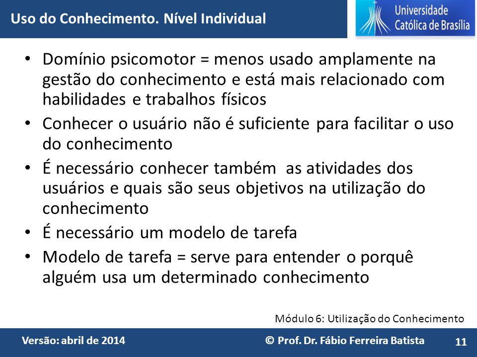 Módulo 6: Utilização do Conhecimento Versão: abril de 2014 © Prof. Dr. Fábio Ferreira Batista Domínio psicomotor = menos usado amplamente na gestão do
