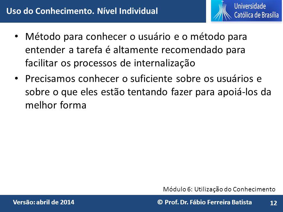 Módulo 6: Utilização do Conhecimento Versão: abril de 2014 © Prof. Dr. Fábio Ferreira Batista Método para conhecer o usuário e o método para entender