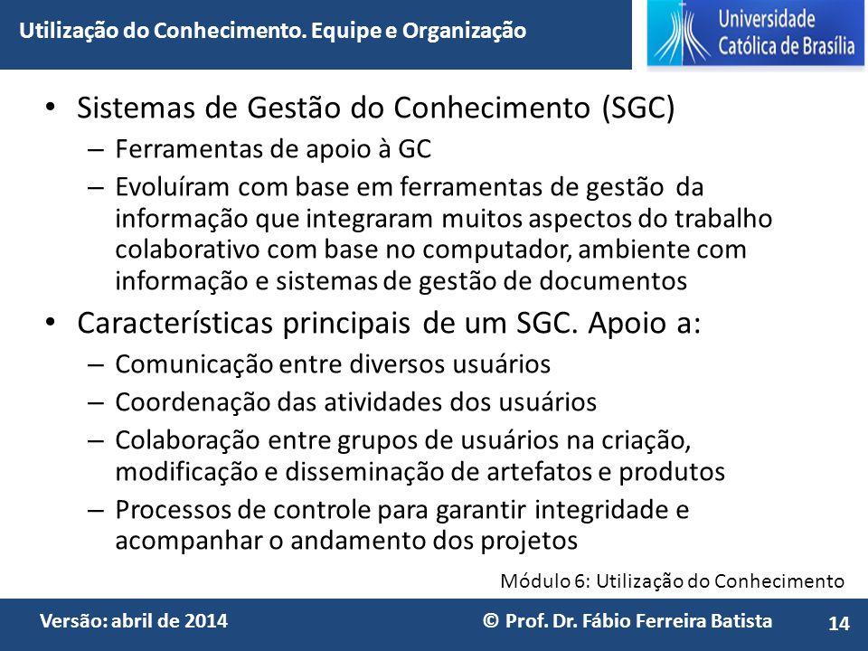 Módulo 6: Utilização do Conhecimento Versão: abril de 2014 © Prof. Dr. Fábio Ferreira Batista Sistemas de Gestão do Conhecimento (SGC) – Ferramentas d