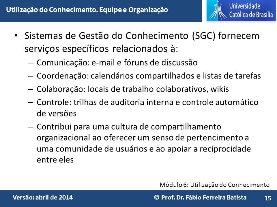 Módulo 6: Utilização do Conhecimento Versão: abril de 2014 © Prof. Dr. Fábio Ferreira Batista Sistemas de Gestão do Conhecimento (SGC) fornecem serviç