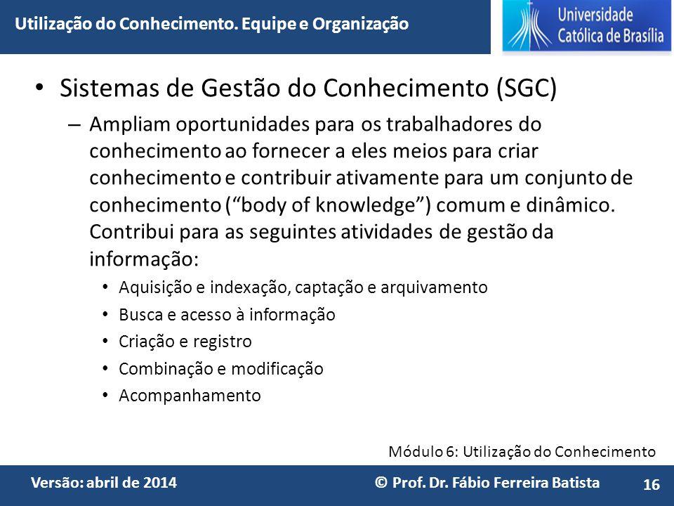 Módulo 6: Utilização do Conhecimento Versão: abril de 2014 © Prof. Dr. Fábio Ferreira Batista Sistemas de Gestão do Conhecimento (SGC) – Ampliam oport