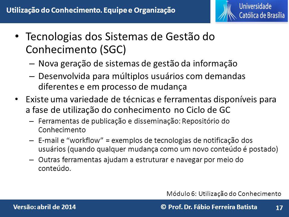 Módulo 6: Utilização do Conhecimento Versão: abril de 2014 © Prof. Dr. Fábio Ferreira Batista Tecnologias dos Sistemas de Gestão do Conhecimento (SGC)