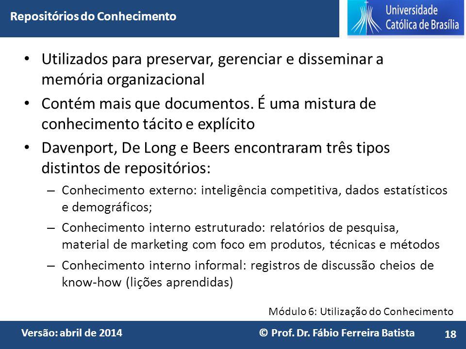 Módulo 6: Utilização do Conhecimento Versão: abril de 2014 © Prof. Dr. Fábio Ferreira Batista Utilizados para preservar, gerenciar e disseminar a memó