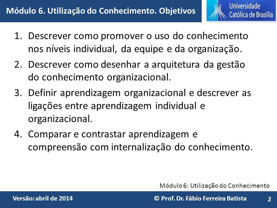 Módulo 6: Utilização do Conhecimento Versão: abril de 2014 © Prof. Dr. Fábio Ferreira Batista 1.Descrever como promover o uso do conhecimento nos níve