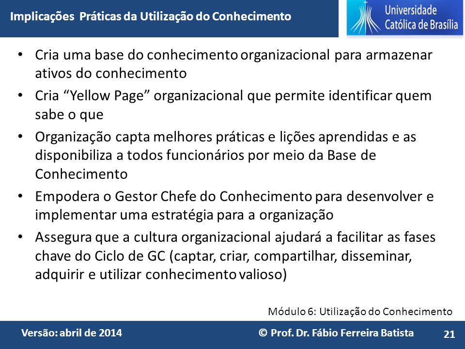 Módulo 6: Utilização do Conhecimento Versão: abril de 2014 © Prof. Dr. Fábio Ferreira Batista Cria uma base do conhecimento organizacional para armaze