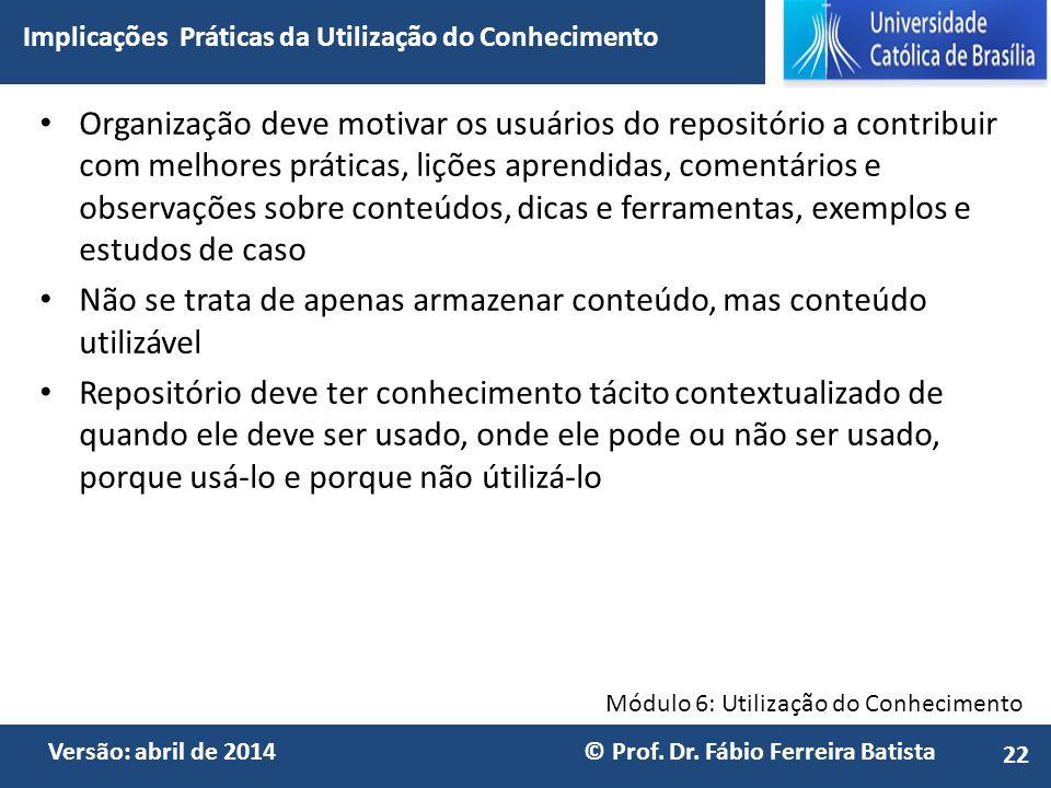 Módulo 6: Utilização do Conhecimento Versão: abril de 2014 © Prof. Dr. Fábio Ferreira Batista Organização deve motivar os usuários do repositório a co