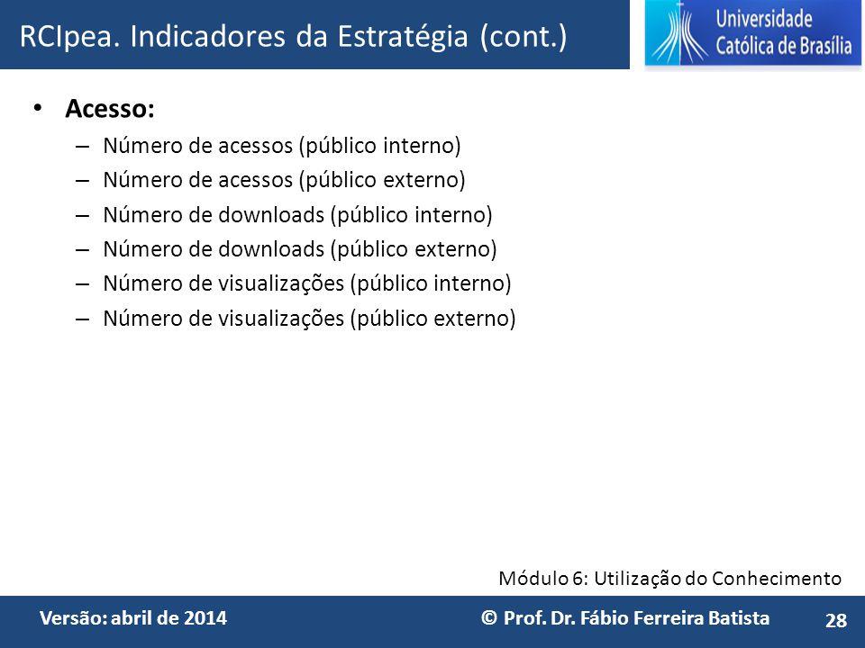 Módulo 6: Utilização do Conhecimento Versão: abril de 2014 © Prof. Dr. Fábio Ferreira Batista Acesso: – Número de acessos (público interno) – Número d
