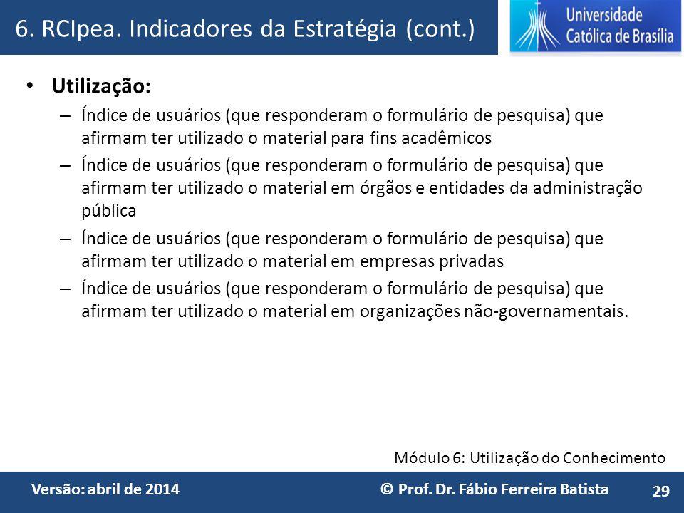 Módulo 6: Utilização do Conhecimento Versão: abril de 2014 © Prof. Dr. Fábio Ferreira Batista Utilização: – Índice de usuários (que responderam o form