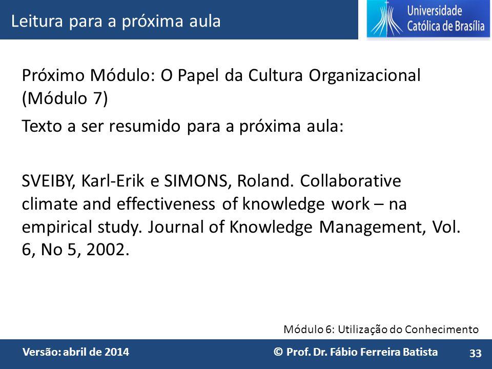 Módulo 6: Utilização do Conhecimento Versão: abril de 2014 © Prof. Dr. Fábio Ferreira Batista Próximo Módulo: O Papel da Cultura Organizacional (Módul