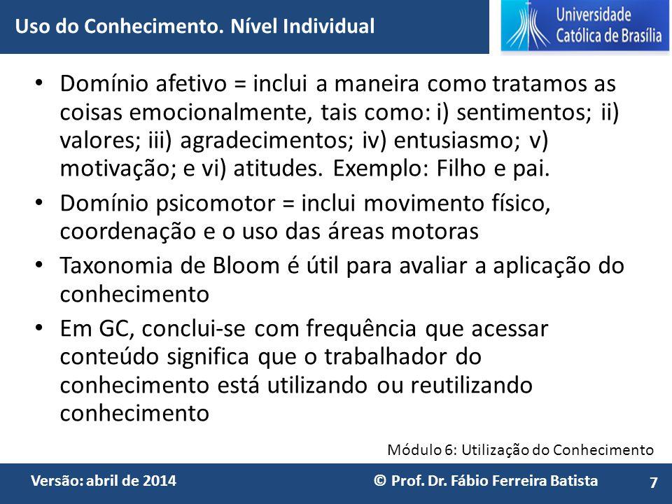 Módulo 6: Utilização do Conhecimento Versão: abril de 2014 © Prof. Dr. Fábio Ferreira Batista Domínio afetivo = inclui a maneira como tratamos as cois