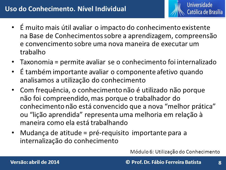 Módulo 6: Utilização do Conhecimento Versão: abril de 2014 © Prof. Dr. Fábio Ferreira Batista É muito mais útil avaliar o impacto do conhecimento exis