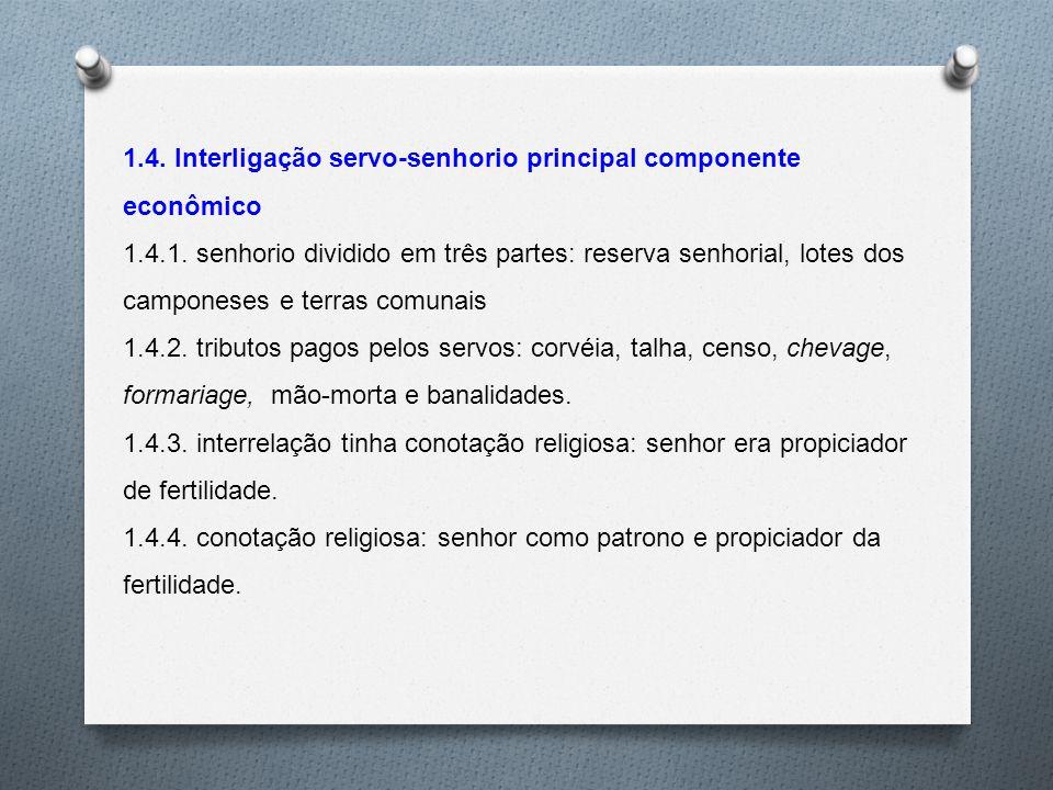 1.4. Interligação servo-senhorio principal componente econômico 1.4.1. senhorio dividido em três partes: reserva senhorial, lotes dos camponeses e ter