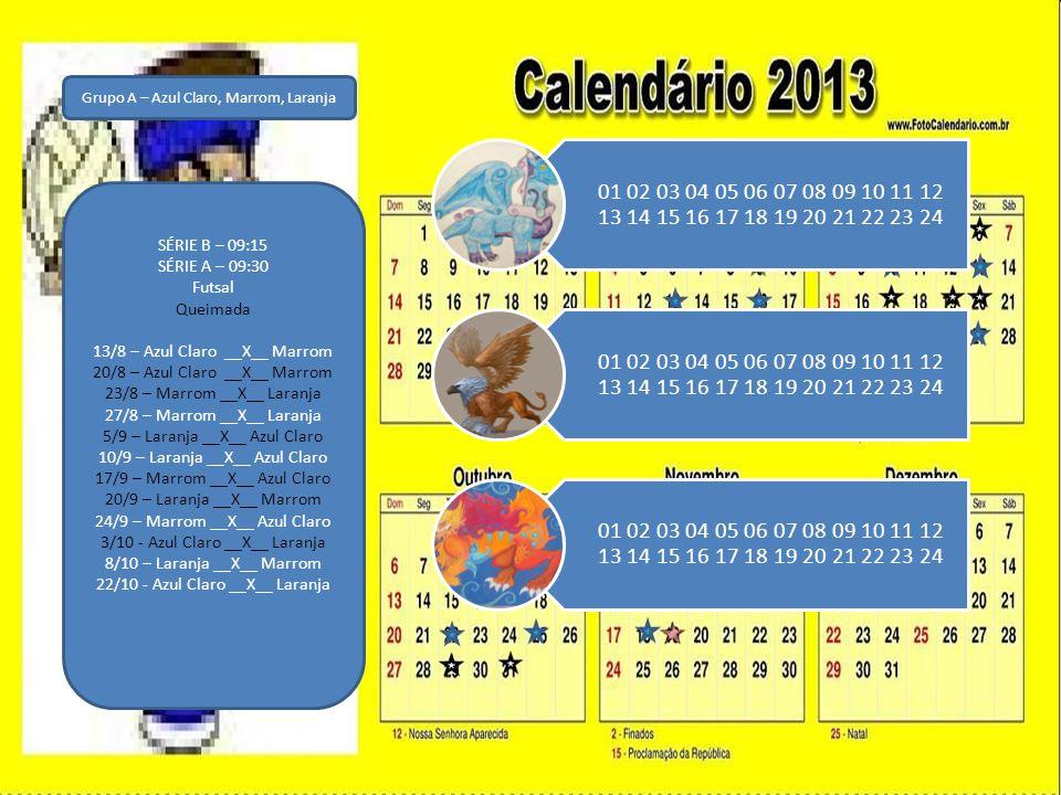 Grupo B – Verde, Azul Escuro, Preta SÉRIE B – 09:15 SÉRIE A – 09:30 Futsal Queimada 16/8 – Verde __X__ Azul Escuro 22/8 – Verde __X__ Azul Escuro 30/8 – Azul Escuro __X__ Preta 3/9 – Azul Escuro __X__ Preta 6/9 – Preta __X__ Verde 13/9 – Preta __X__ Verde 19/9 – Azul Escuro __X__ Verde 27/9 – Azul Escuro __X__ Verde 1/10 – Preta __X__ Azul Escuro 11/10 – Preta __X__ Azul Escuro 25/10 – Verde __X__ Preta 29/10 – Verde __X__ Preta 01 02 03 04 05 06 07 08 09 10 11 12 13 14 15 16 17 18 19 20 21 22 23 24
