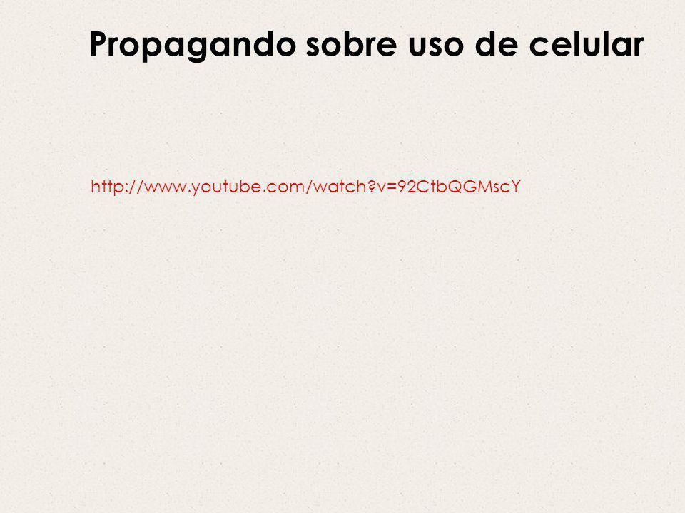 http://www.youtube.com/watch v=92CtbQGMscY Propagando sobre uso de celular