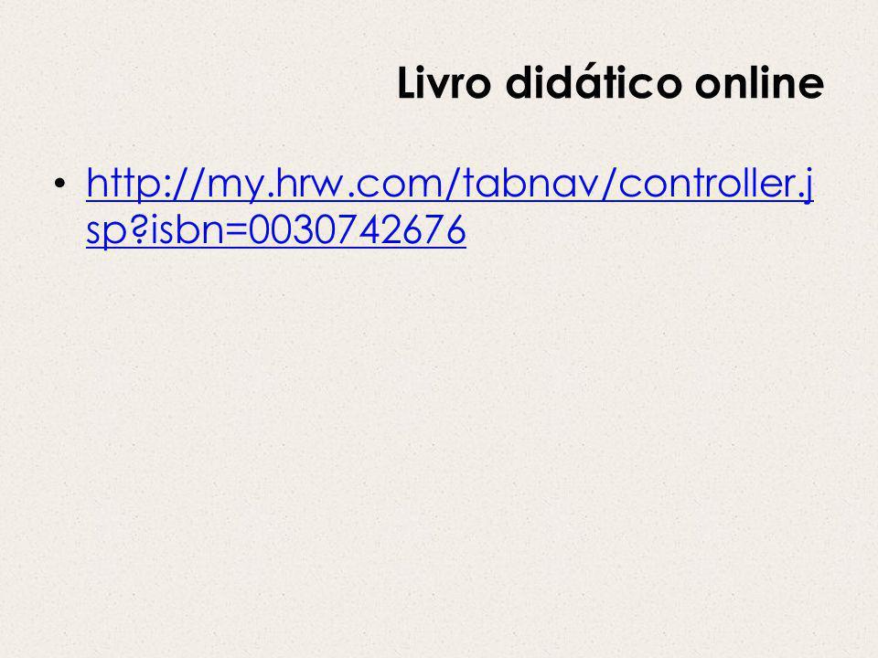 Livro didático online http://my.hrw.com/tabnav/controller.j sp isbn=0030742676 http://my.hrw.com/tabnav/controller.j sp isbn=0030742676