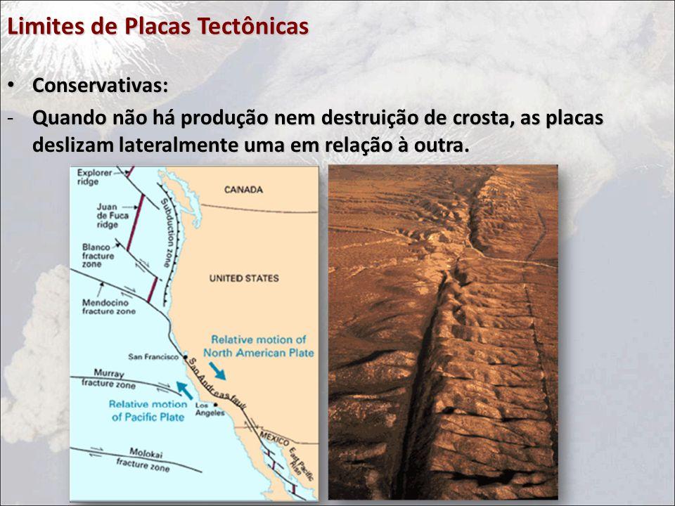 Limites de Placas Tectônicas Conservativas: Conservativas: -Quando não há produção nem destruição de crosta, as placas deslizam lateralmente uma em relação à outra.
