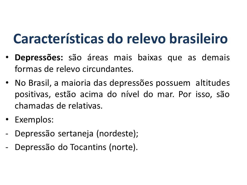 Características do relevo brasileiro Depressões: são áreas mais baixas que as demais formas de relevo circundantes.