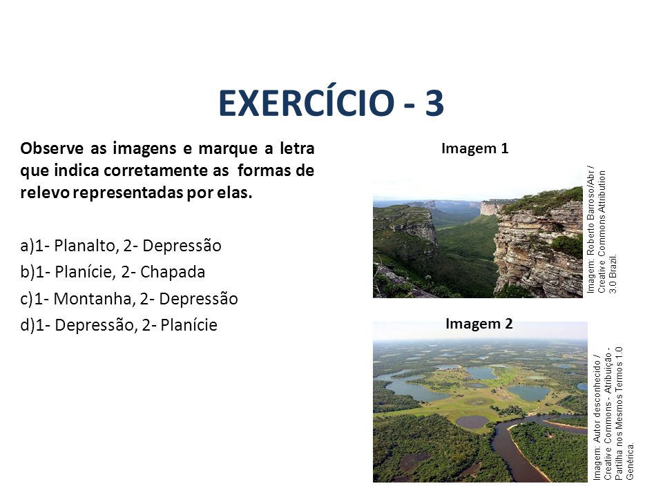 EXERCÍCIO - 3 GEOGRAFIA, 7º Ano A estrutura geológica do Brasil e sua relação com a formação do relevo Imagem: Autor desconhecido / Creative Commons - Atribuição - Partilha nos Mesmos Termos 1.0 Genérica.