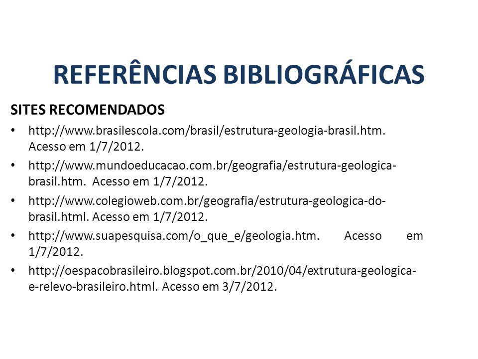 SITES RECOMENDADOS http://www.brasilescola.com/brasil/estrutura-geologia-brasil.htm.