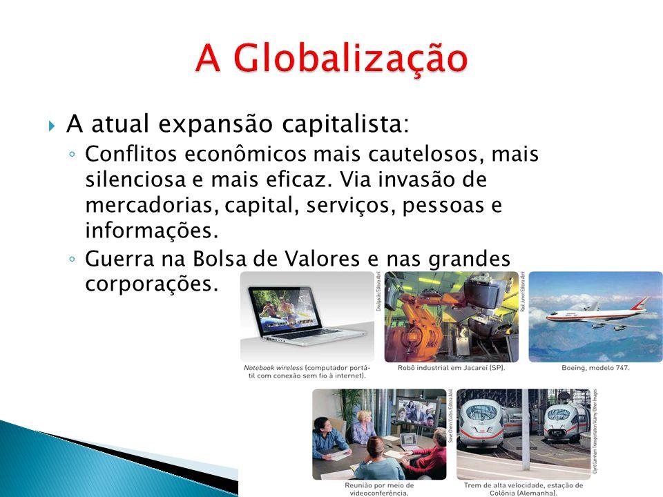  A atual expansão capitalista: ◦ Conflitos econômicos mais cautelosos, mais silenciosa e mais eficaz. Via invasão de mercadorias, capital, serviços,