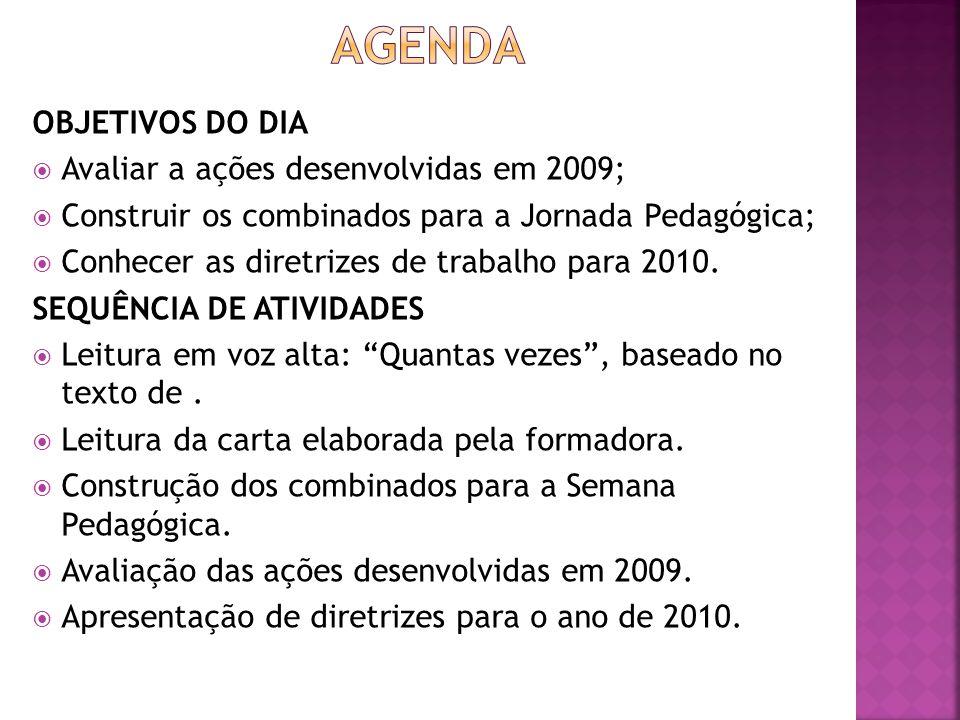 OBJETIVOS DO DIA  Avaliar a ações desenvolvidas em 2009;  Construir os combinados para a Jornada Pedagógica;  Conhecer as diretrizes de trabalho para 2010.