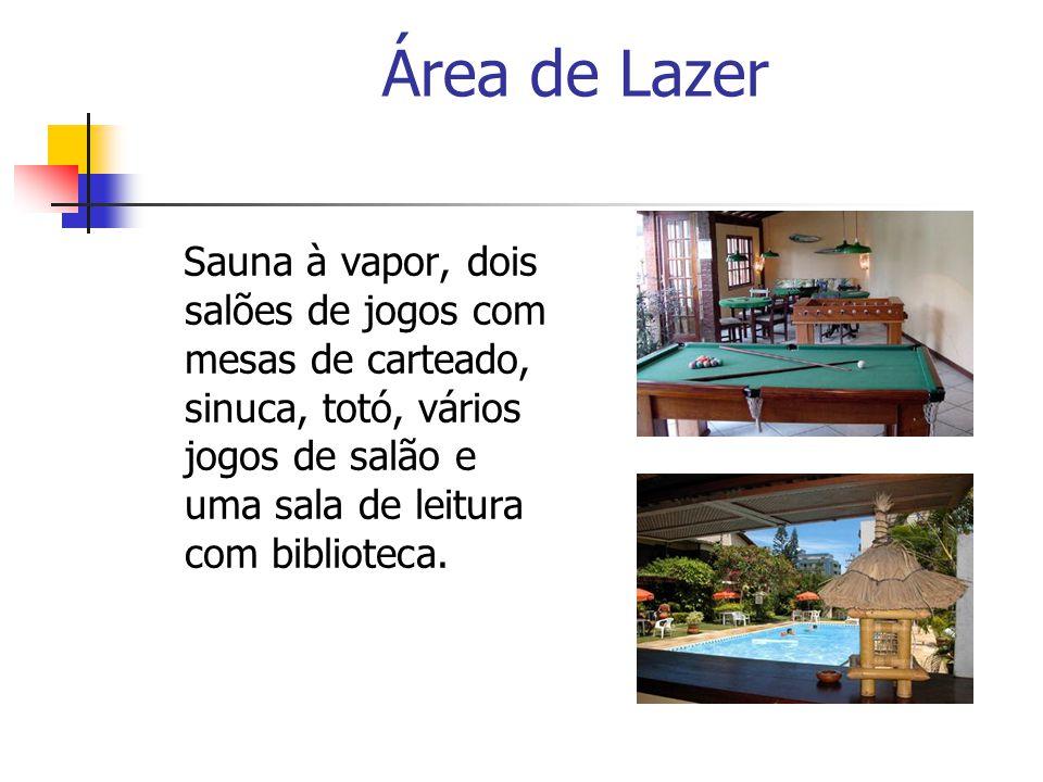 Área de Lazer Sauna à vapor, dois salões de jogos com mesas de carteado, sinuca, totó, vários jogos de salão e uma sala de leitura com biblioteca.