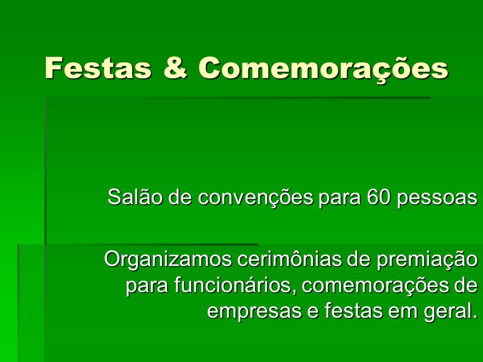 Festas & Comemorações Salão de convenções para 60 pessoas Organizamos cerimônias de premiação para funcionários, comemorações de empresas e festas em geral.