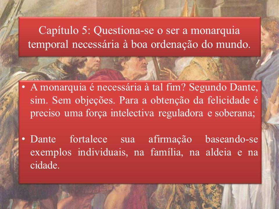 Capítulo 5: Questiona-se o ser a monarquia temporal necessária à boa ordenação do mundo.
