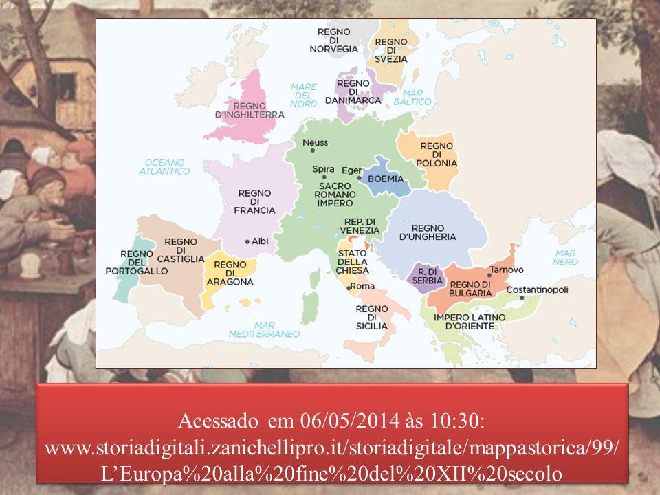 Acessado em 06/05/2014 às 10:30: www.storiadigitali.zanichellipro.it/storiadigitale/mappastorica/99/ L'Europa%20alla%20fine%20del%20XII%20secolo Acessado em 06/05/2014 às 10:30: www.storiadigitali.zanichellipro.it/storiadigitale/mappastorica/99/ L'Europa%20alla%20fine%20del%20XII%20secolo