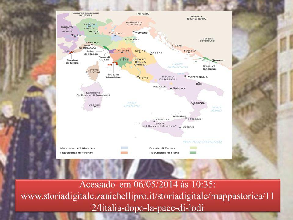 Acessado em 06/05/2014 às 10:35: www.storiadigitale.zanichellipro.it/storiadigitale/mappastorica/11 2/litalia-dopo-la-pace-di-lodi