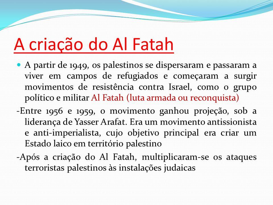A criação do Al Fatah A partir de 1949, os palestinos se dispersaram e passaram a viver em campos de refugiados e começaram a surgir movimentos de resistência contra Israel, como o grupo político e militar Al Fatah (luta armada ou reconquista) -Entre 1956 e 1959, o movimento ganhou projeção, sob a liderança de Yasser Arafat.