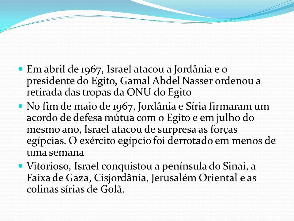Em abril de 1967, Israel atacou a Jordânia e o presidente do Egito, Gamal Abdel Nasser ordenou a retirada das tropas da ONU do Egito No fim de maio de 1967, Jordânia e Síria firmaram um acordo de defesa mútua com o Egito e em julho do mesmo ano, Israel atacou de surpresa as forças egípcias.